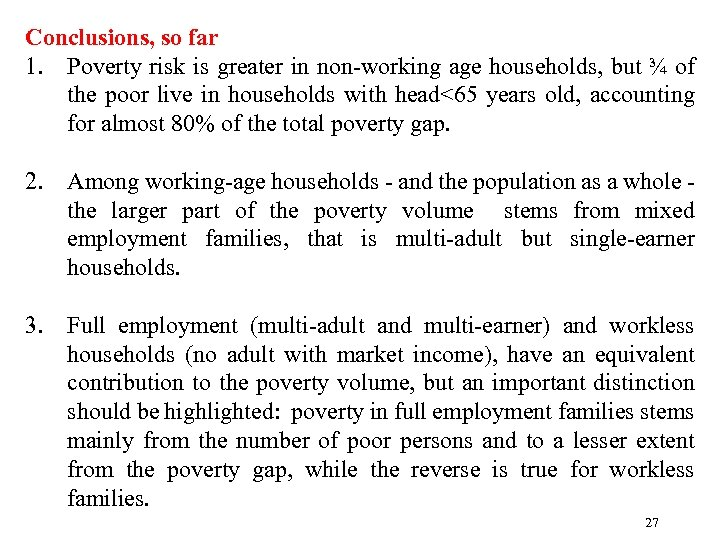 Conclusions, so far 1. Poverty risk is greater in non-working age households, but ¾