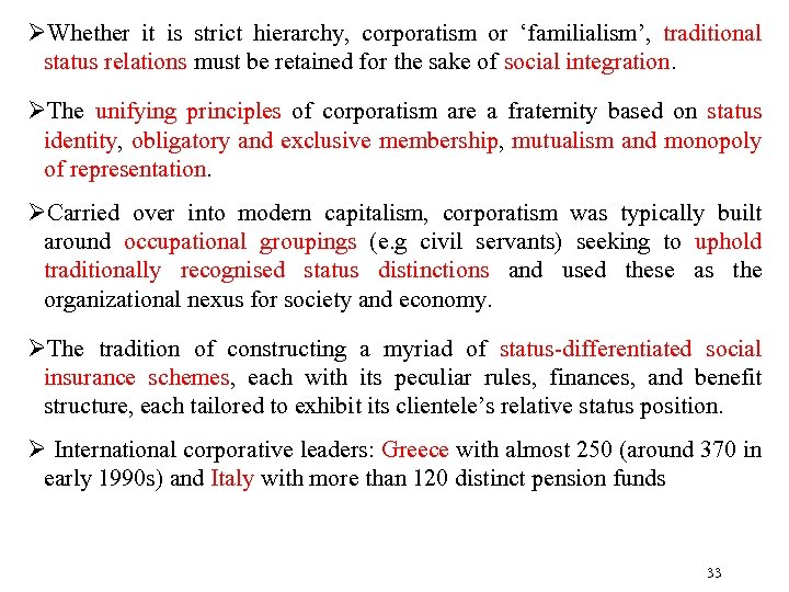 ØWhether it is strict hierarchy, corporatism or 'familialism', traditional status relations must be retained