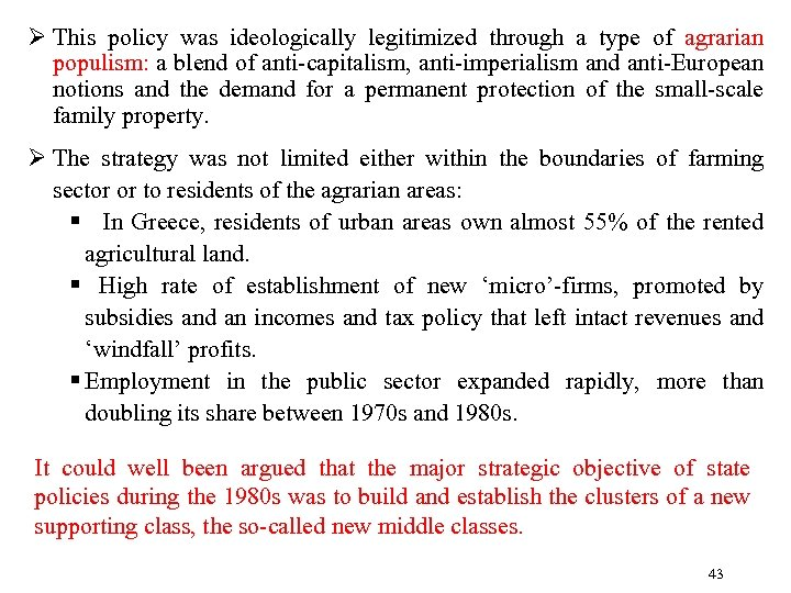 Ø This policy was ideologically legitimized through a type of agrarian populism: a blend