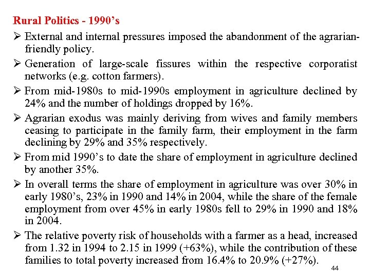 Rural Politics - 1990's Ø External and internal pressures imposed the abandonment of the