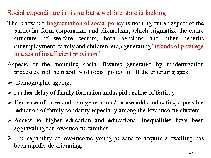 Social expenditure is rising but a welfare state is lacking. The renowned fragmentation of
