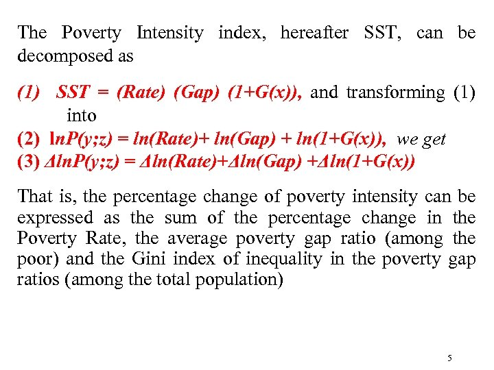 The Poverty Intensity index, hereafter SST, can be decomposed as (1) SST = (Rate)