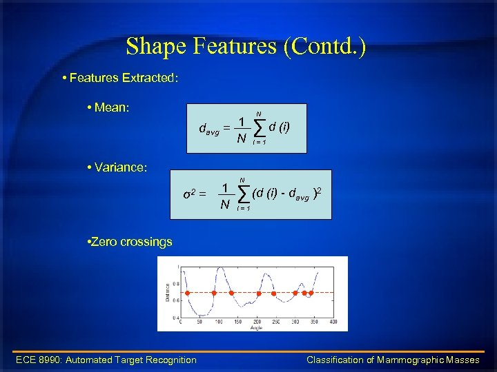Shape Features (Contd. ) • Features Extracted: • Mean: davg = 1 N N