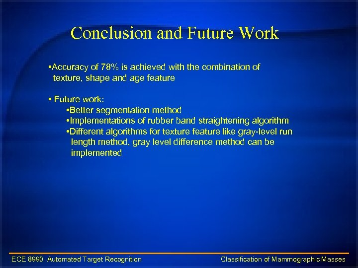 Conclusion and Future Work • Accuracy of 78% is achieved with the combination of