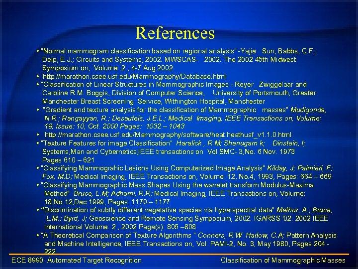 "References • ""Normal mammogram classification based on regional analysis"" -Yajie Sun; Babbs, C. F."