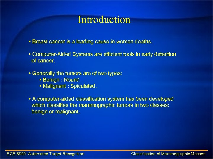 Introduction • Breast cancer is a leading cause in women deaths. • Computer-Aided Systems