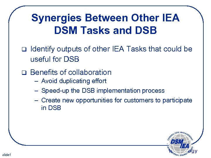 Synergies Between Other IEA DSM Tasks and DSB q Identify outputs of other IEA