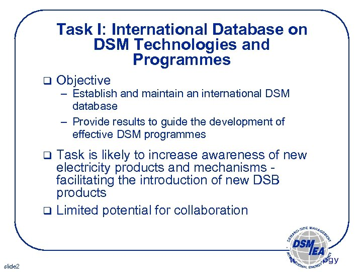 Task I: International Database on DSM Technologies and Programmes q Objective – Establish and