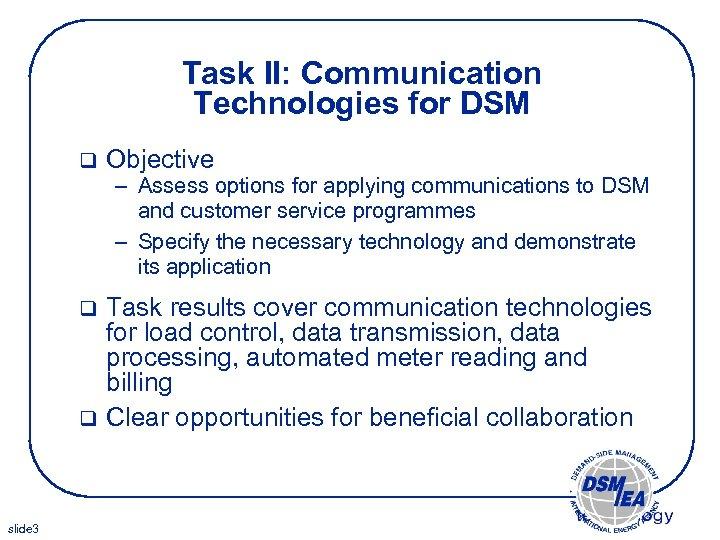 Task II: Communication Technologies for DSM q Objective – Assess options for applying communications