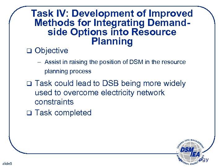 Task IV: Development of Improved Methods for Integrating Demandside Options into Resource Planning q
