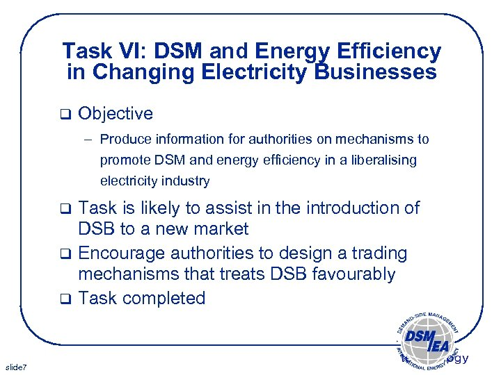 Task VI: DSM and Energy Efficiency in Changing Electricity Businesses q Objective – Produce