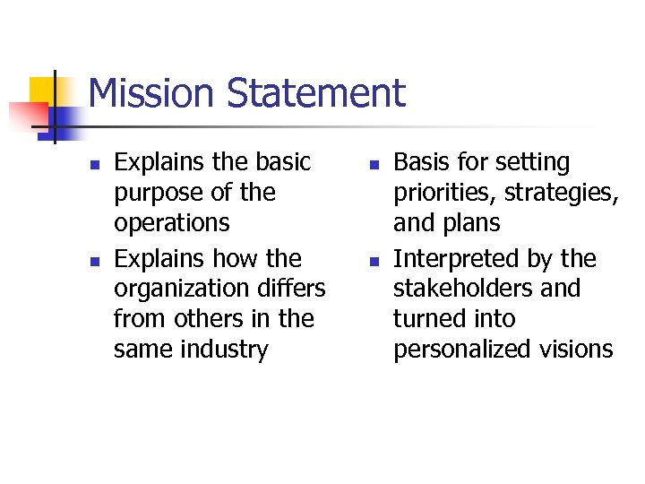 Mission Statement n n Explains the basic purpose of the operations Explains how the