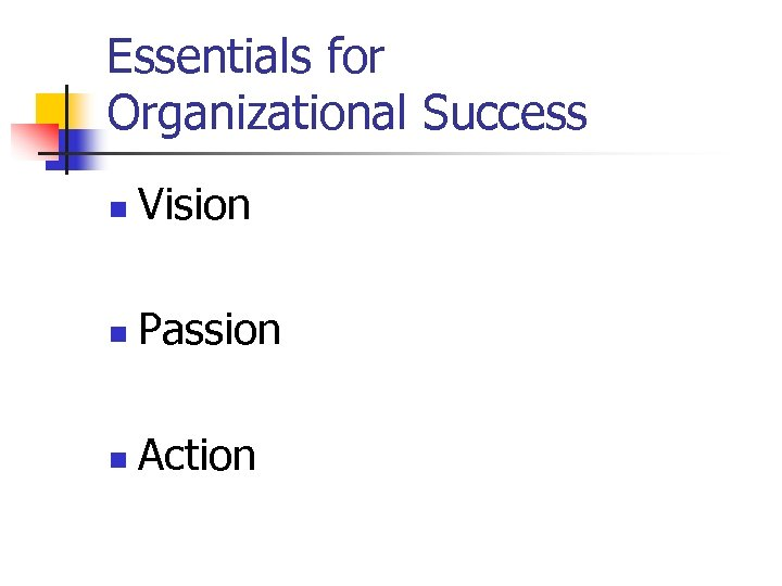 Essentials for Organizational Success n Vision n Passion n Action