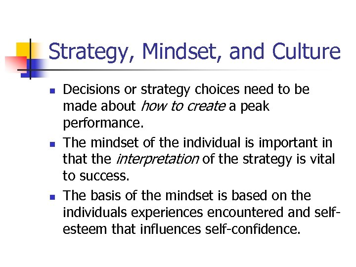 Strategy, Mindset, and Culture n n n Decisions or strategy choices need to be