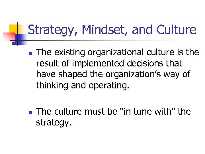 Strategy, Mindset, and Culture n n The existing organizational culture is the result of