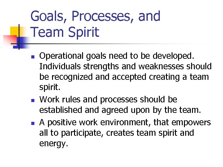 Goals, Processes, and Team Spirit n n n Operational goals need to be developed.