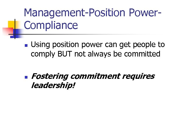 Management-Position Power. Compliance n n Using position power can get people to comply BUT