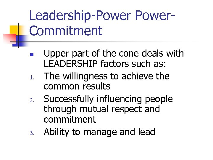 Leadership-Power. Commitment n 1. 2. 3. Upper part of the cone deals with LEADERSHIP