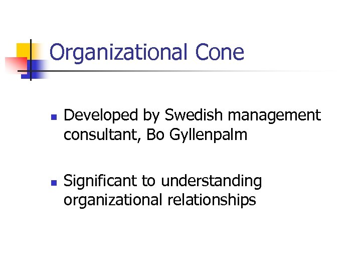 Organizational Cone n n Developed by Swedish management consultant, Bo Gyllenpalm Significant to understanding