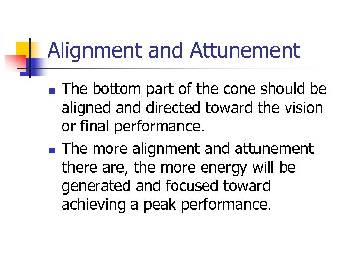 Alignment and Attunement n n The bottom part of the cone should be aligned