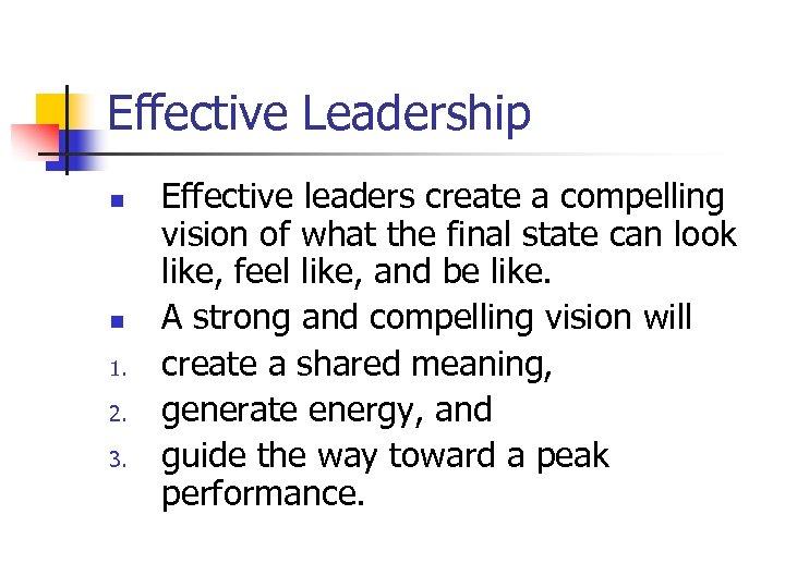 Effective Leadership n n 1. 2. 3. Effective leaders create a compelling vision of