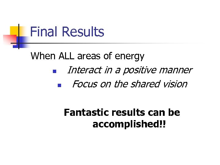 Final Results When ALL areas of energy n n Interact in a positive manner