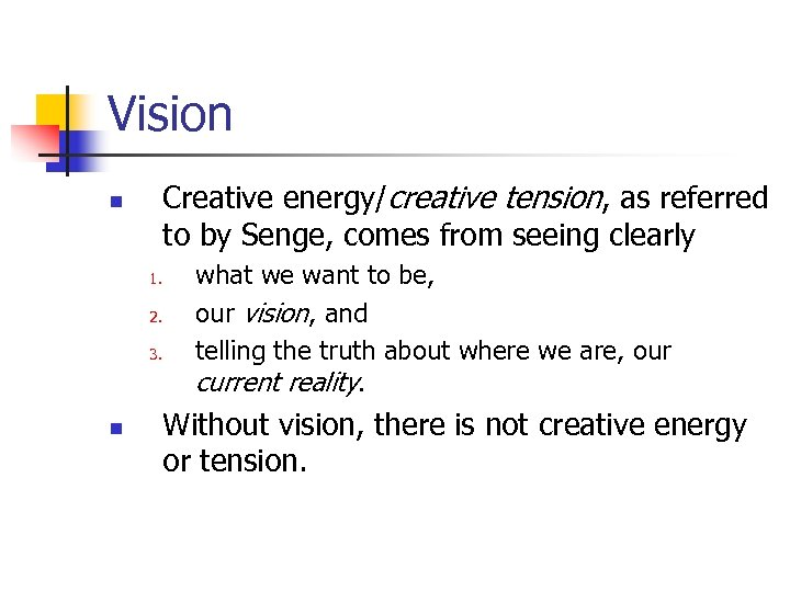 Vision Creative energy/creative tension, as referred to by Senge, comes from seeing clearly n