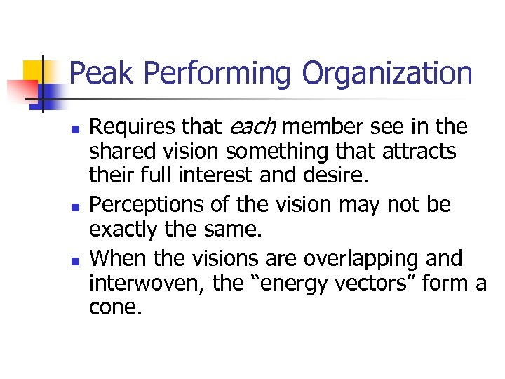 Peak Performing Organization n Requires that each member see in the shared vision something