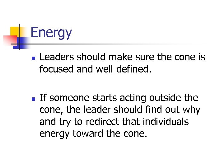 Energy n n Leaders should make sure the cone is focused and well defined.