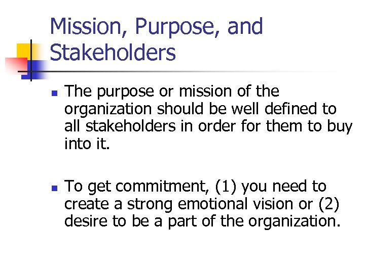 Mission, Purpose, and Stakeholders n n The purpose or mission of the organization should