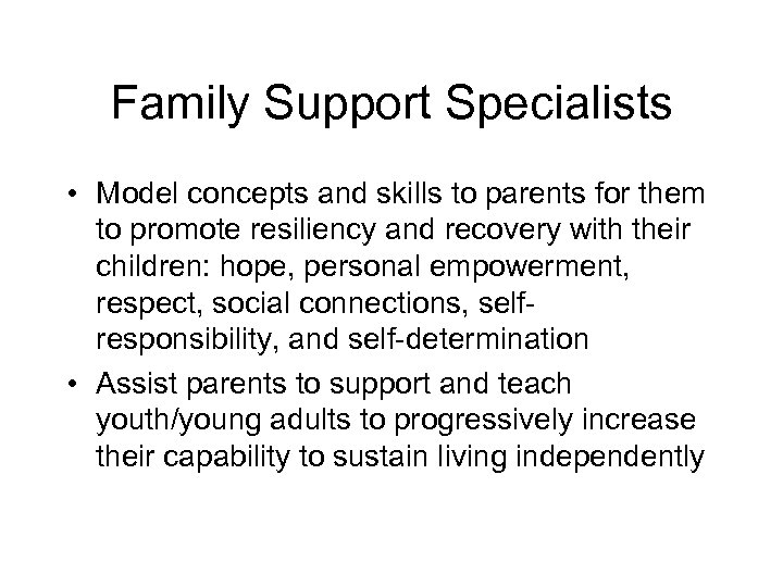 Family Support Specialists • Model concepts and skills to parents for them to promote