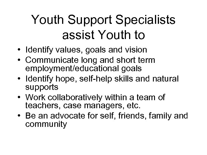 Youth Support Specialists assist Youth to • Identify values, goals and vision • Communicate