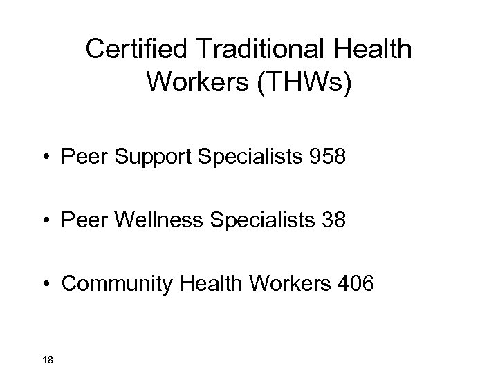Certified Traditional Health Workers (THWs) • Peer Support Specialists 958 • Peer Wellness Specialists