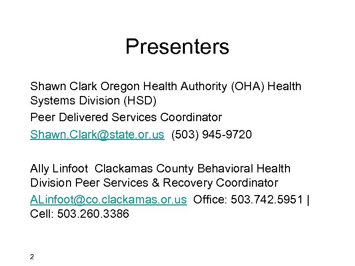 Presenters Shawn Clark Oregon Health Authority (OHA) Health Systems Division (HSD) Peer Delivered Services