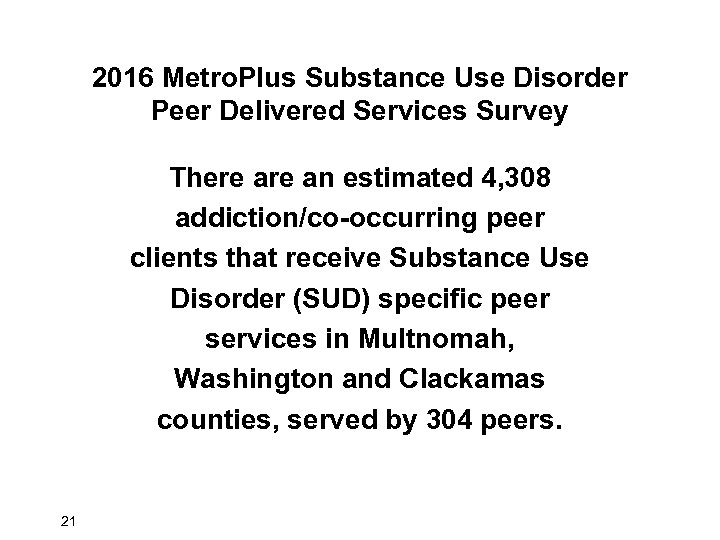 2016 Metro. Plus Substance Use Disorder Peer Delivered Services Survey There an estimated 4,