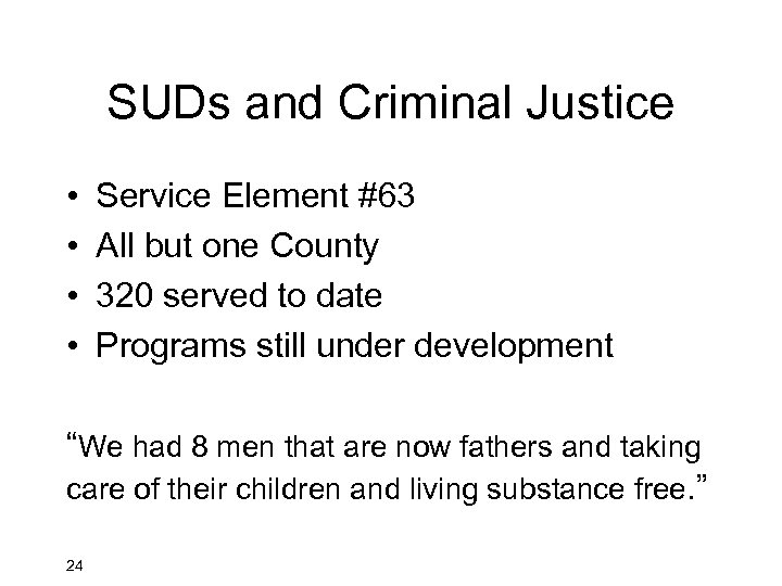 SUDs and Criminal Justice • • Service Element #63 All but one County 320