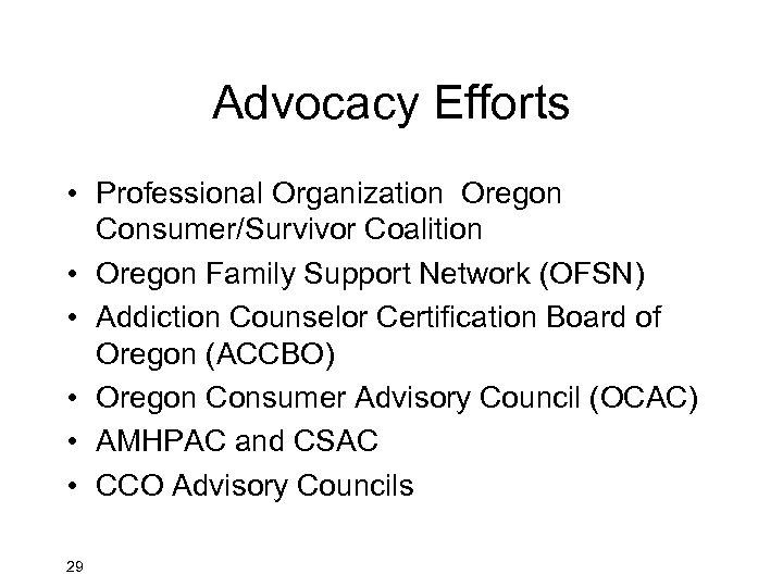 Advocacy Efforts • Professional Organization Oregon Consumer/Survivor Coalition • Oregon Family Support Network (OFSN)