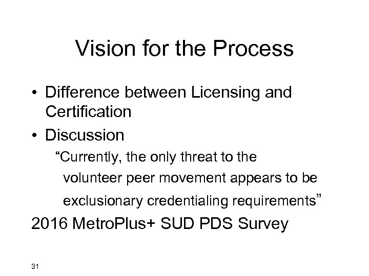 "Vision for the Process • Difference between Licensing and Certification • Discussion ""Currently, the"