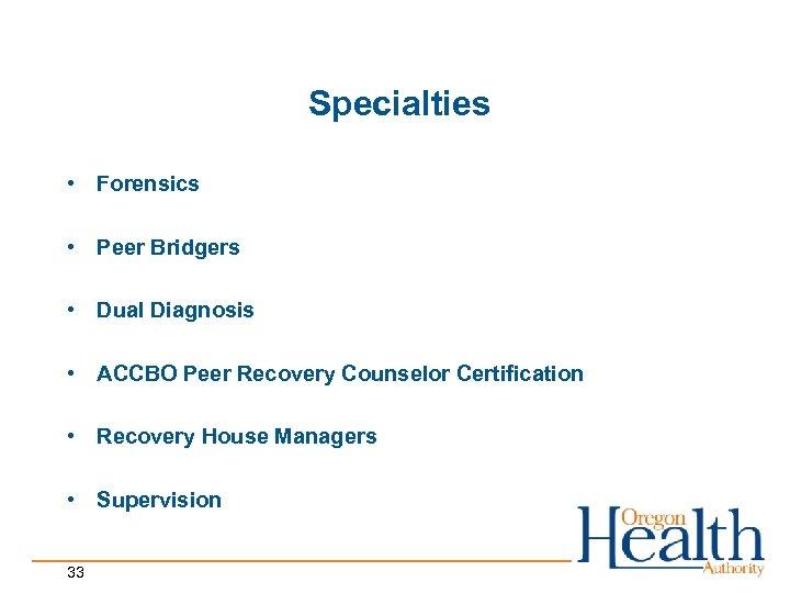 Specialties • Forensics • Peer Bridgers • Dual Diagnosis • ACCBO Peer Recovery