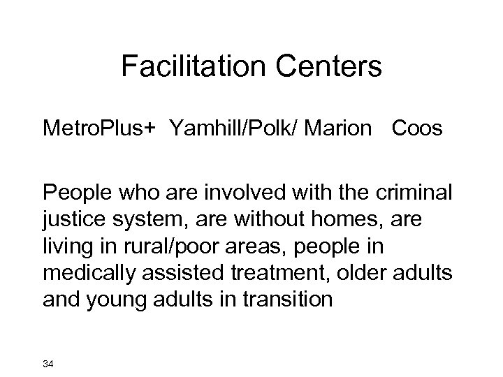 Facilitation Centers Metro. Plus+ Yamhill/Polk/ Marion Coos People who are involved with the criminal