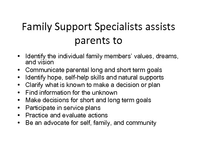 Family Support Specialists assists parents to • Identify the individual family members' values, dreams,