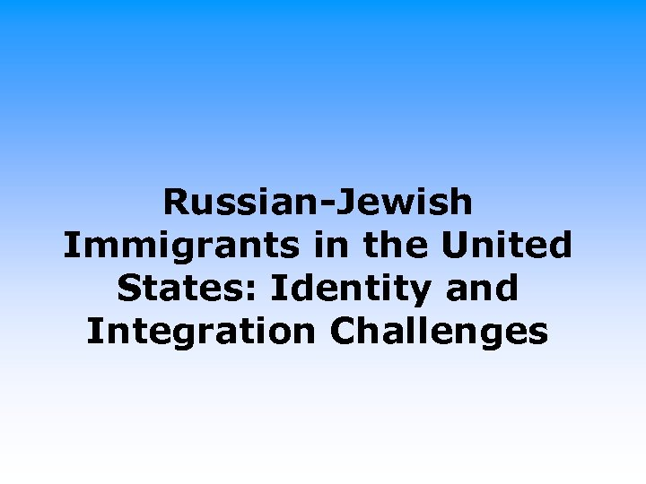Russian-Jewish Immigrants in the United States: Identity and Integration Challenges