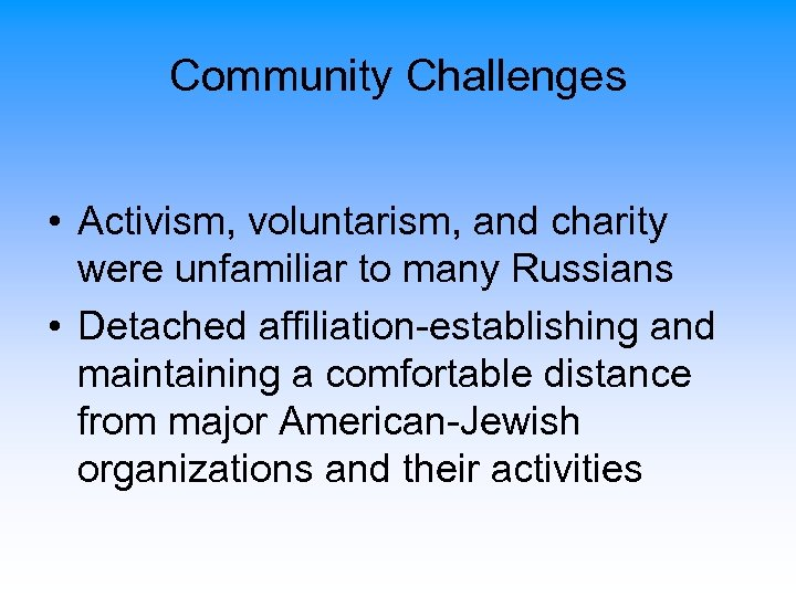 Community Challenges • Activism, voluntarism, and charity were unfamiliar to many Russians • Detached