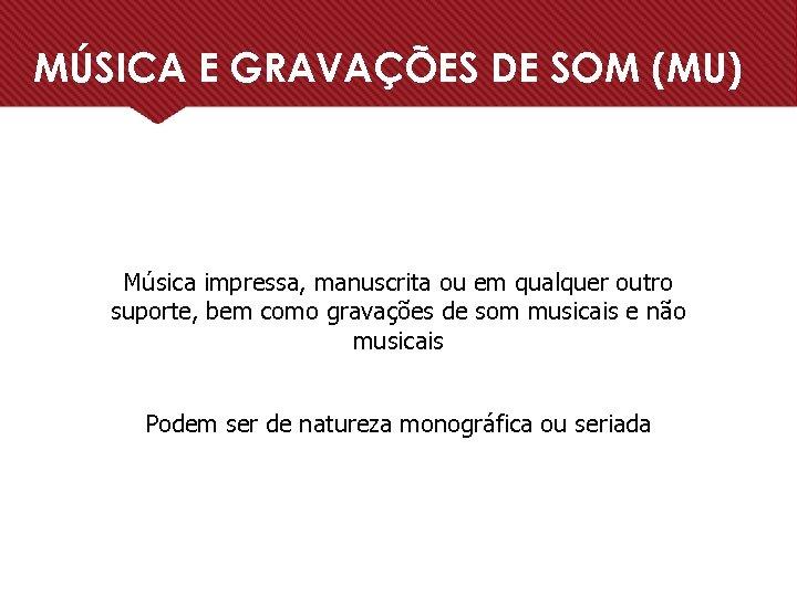 MÚSICA E GRAVAÇÕES DE SOM (MU) Música impressa, manuscrita ou em qualquer outro suporte,
