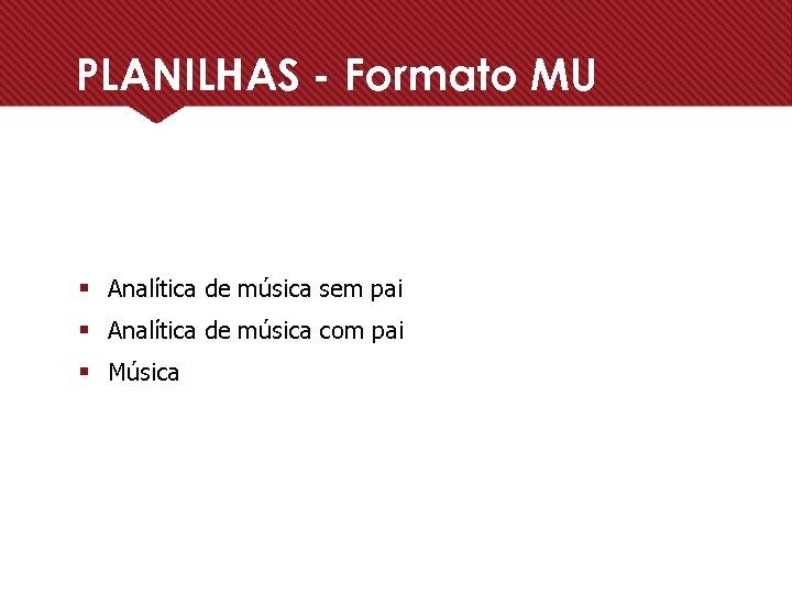 PLANILHAS - Formato MU § Analítica de música sem pai § Analítica de música