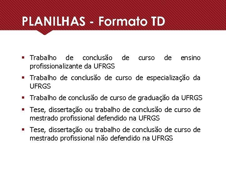 PLANILHAS - Formato TD § Trabalho de conclusão de profissionalizante da UFRGS curso de