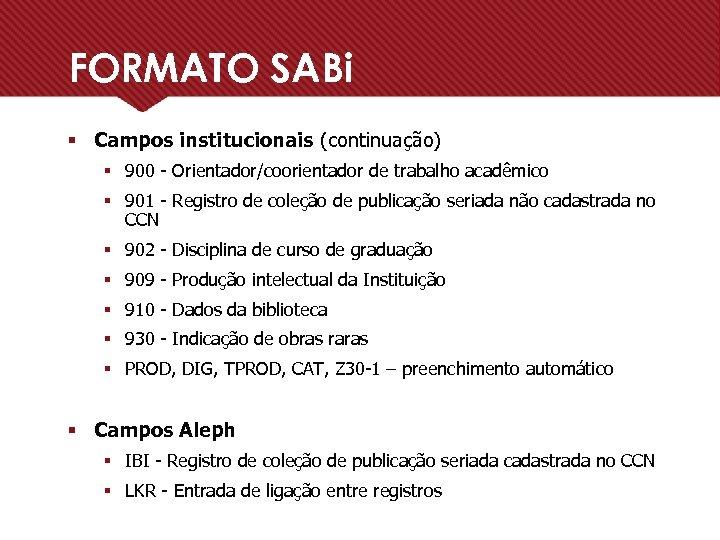 FORMATO SABi § Campos institucionais (continuação) § 900 - Orientador/coorientador de trabalho acadêmico §