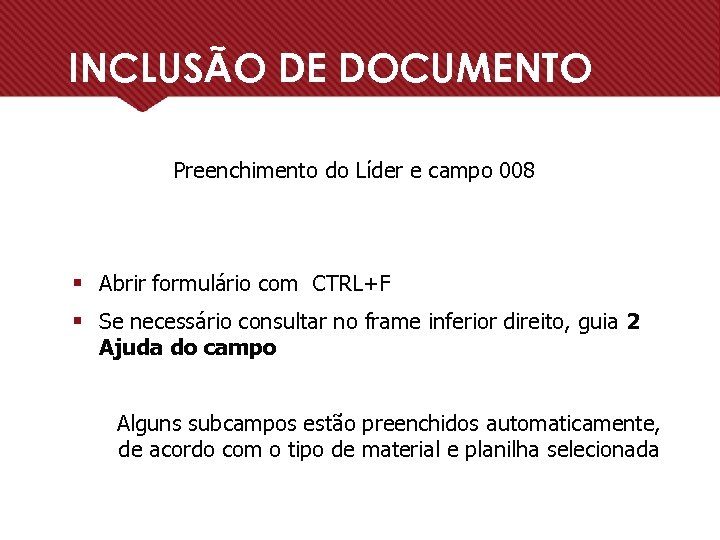 INCLUSÃO DE DOCUMENTO Preenchimento do Líder e campo 008 § Abrir formulário com CTRL+F