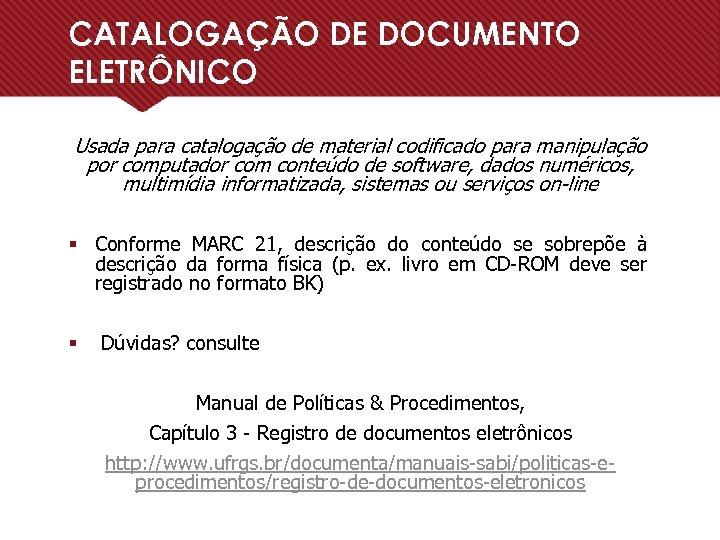 CATALOGAÇÃO DE DOCUMENTO ELETRÔNICO Usada para catalogação de material codificado para manipulação por computador