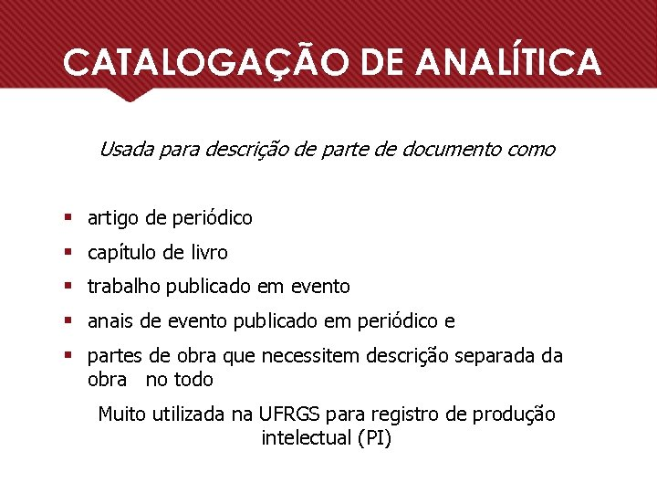 CATALOGAÇÃO DE ANALÍTICA Usada para descrição de parte de documento como § artigo de